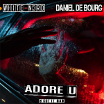 MIXTAPED TOP ELECTRONIC DROPS 2020: Multi-Platinum DJ/Producer 'White N3rd' lets loose the stylish, sexy and uplifting 'Adore U' (U Got It Bad) ft. Daniel De Bourg