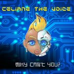 "MIXTAPED BEST NEW HIP HOP TRENDS: The operatic, omni-talent 'Celiane The Voice' unleashes a shimmering, sexy, robot soul sound and heavenly vocals described as ""Electronica Hip-Hopera"" on 'Why Can't You'"