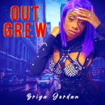 Ohio based performer Briya Jordan has released the first single, 'Out Grew' off of her new album 'Night After Night'