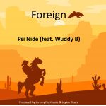 """Psi Nide and Wuddy B release their new single """"Foreign"""""""