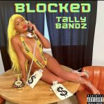 With her sexy and savage sound and trap beats, 'Tally Bandz' drops 'Blocked'